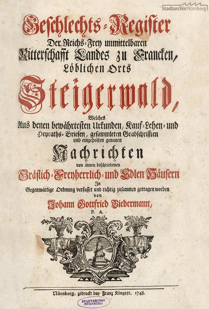 """Geschlechts-Register Der Reichs-Frey unmittelbaren Ritterschaft Landes zu Francken, Löblichen Orts Steigerwald"""""""