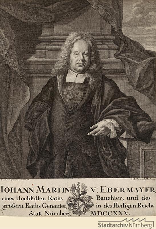 Porträt des Johann (Hans) Martin von Ebermayer, Bankier im Banco Publico und Genannter, Kupferstich von Georg Daniel Heumann 1725. Stadtarchiv Nürnberg E 17/II Nr. 518.